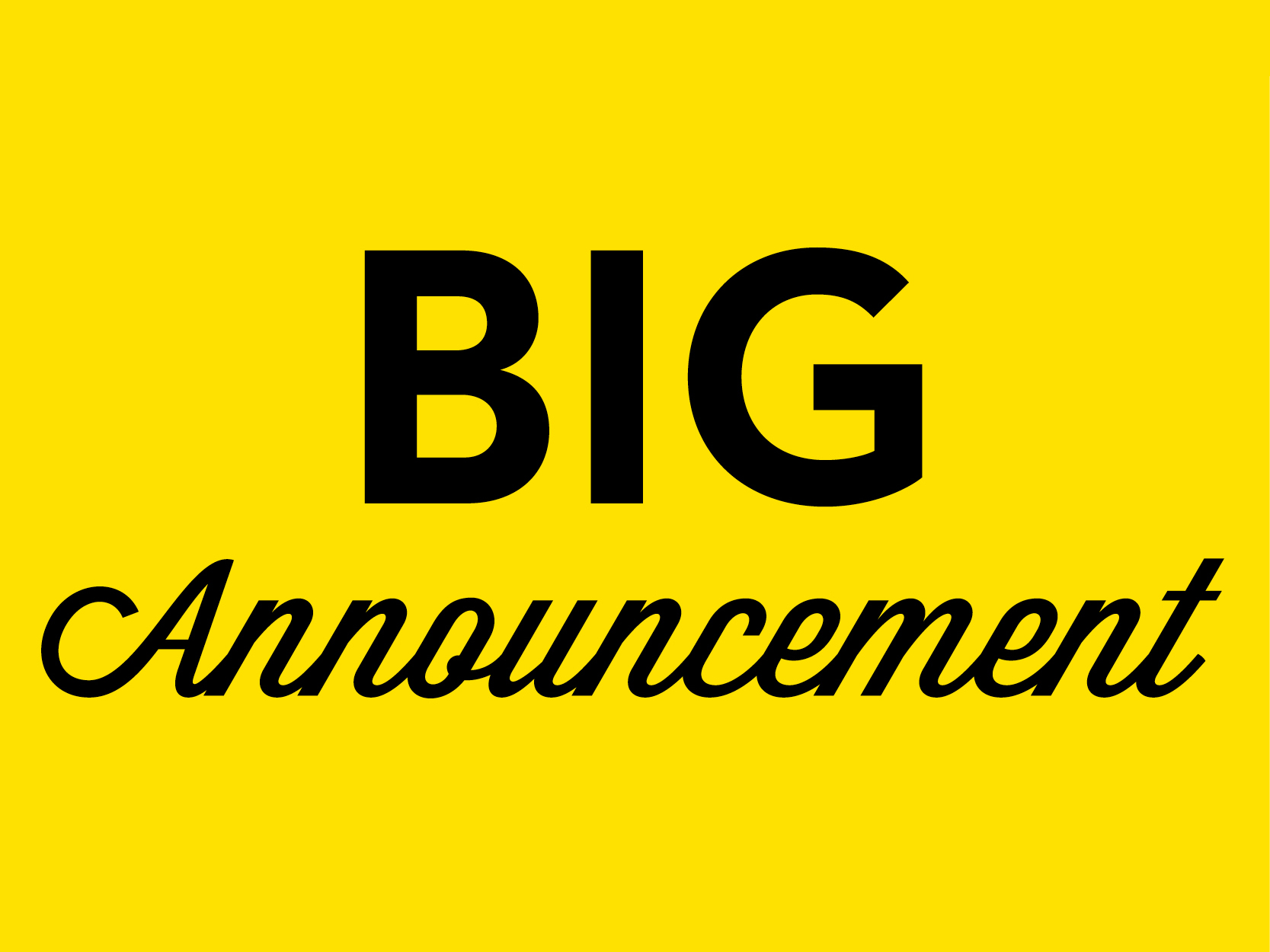 yellow background with black letters big announcement